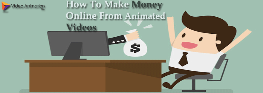 How To Make Money Online From Animated Videos